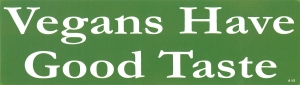Vegans Have Good Taste - Bumper Sticker