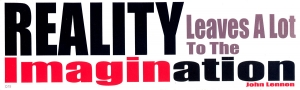 Reality Leaves a Lot to the Imagination ~John Lennon - Bumper Sticker