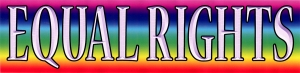 """Equal Rights - Bumper Sticker / Decal (10"""" X 2.5"""")"""
