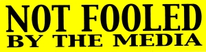 "Not Fooled by the Media - Bumper Sticker / Decal (10"" X 2.5"")"