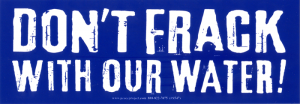 "Don't Frack With Our Water - Bumper Sticker / Decal (8.5"" X 3"")"