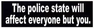LS24 - The Police State Will Affect Everyone But You - Bumper Sticker / Decal