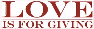 "Love is for giving - Bumper Sticker / Decal (10.5"" X 3"")"