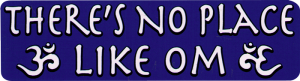 "There's No Place Like Om - Bumper Sticker / Decal (9"" X 2.5"")"