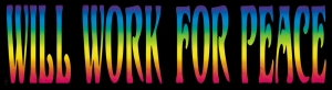 "Will Work For Peace - Bumper Sticker / Decal (8.25"" X 2.25"")"