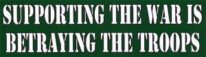 LS41 - Supporting the War is Betraying the Troops - Bumper Sticker / Decal