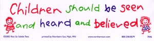 Children Should be Seen and Heard and Believed - Bumper Sticker / Decal