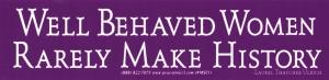 Well Behaved Women Rarely Make History - Laurel Thatcher Ulrich - Small Sticker