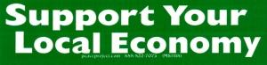 """Support Your Local Economy - Mini-Sticker (5.75"""" X 1.5"""")"""
