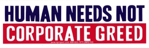 "Human Needs Not Corporate Greed - Small Bumper Sticker / Decal (5.25"" X 1.75"")"