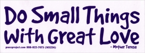 Do Small Things With Great Love - Mother Teresa - Small Bumper Sticker / Decal