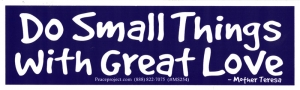 Do Small Things with Great Love ~ Mother Teresa - Small Bumper Sticker / Decal (