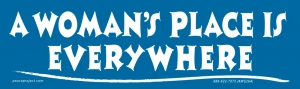 "A Woman's Place is Everywhere - Small Bumper Sticker / Decal (5.5"" X 1.75"")"