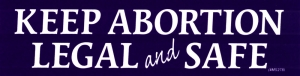 "Keep Abortion Legal and Safe - Small Bumper Sticker / Decal (6.5"" X 1.75"")"