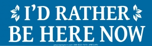 "I'd Rather Be Here Now - Small Bumper Sticker / Decal (5.25"" X 1.75"")"