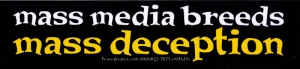 "Mass Media Breeds Mass Deception - Small Bumper Sticker / Decal (6.25"" X 1.5"")"