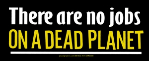 "There Are No Jobs On A Dead Planet - Small Bumper Sticker / Decal (6"" X 2.5"")"