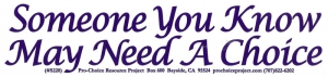 "S220 - Someone You Know May Need a Choice - Bumper Sticker / Decal (8.75"" X 2.25"