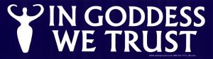 """In Goddess We Trust - Bumper Sticker / Decal (9.25"""" X 2.75"""")"""