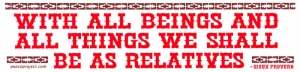 With All Beings & All Things We Shall Be as Relatives - Sioux Indians - Sticker