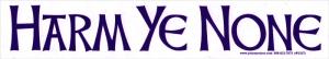 "Harm Ye None - Bumper Sticker / Decal (10.25"" X 2"")"