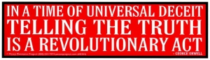 "S393 - In A Time of Universal Deceit... - Bumper Sticker / Decal (10.5"" X 3"")"