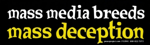 "Mass Media Breeds Mass Deception - Bumper Sticker / Decal (8"" X 2.5"")"