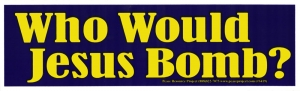 "S419 - Who Would Jesus Bomb? - Bumper Sticker / Decal (8.5"" X 2.5"")"