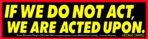 S476 - If We Do Not Act, We Are Acted Upon - George Orwell - Bumper Sticker