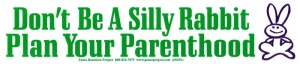S501 - Don't Be A Silly Rabbit, Plan Your Parenthood - Bumper Sticker
