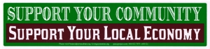 Support Your Community - Support Your Local Economy - Bumper Sticker / Decal