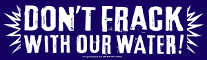 "Don't Frack With Our Water - Bumper Sticker / Decal (10"" X 3"")"