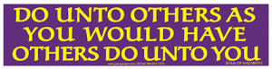 Do Unto Others As You Would Have Others Do Unto You - Bumper Sticker / Decal