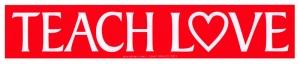 "Teach Love - Bumper Sticker  / Decal (10.75"" X 2.25"")"