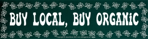 "Buy Local, Buy Organic - Bumper Sticker / Decal (11.5"" X 3"")"