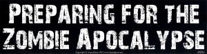 "Preparing for the Zombie Apocalypse - Bumper Sticker / Decal (11.5"" X 3"")"