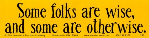"""Some Folks are Wise, and Some are Otherwise - Bumper Sticker / Decal (11.5"""" X 3"""""""
