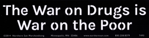 "The War on Drugs is a War on the Poor - Bumper Sticker / Decal (11.5"" X 3"")"