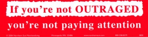 If You're Not Outraged You're Not Paying Attention - Bumper Sticker / Decal
