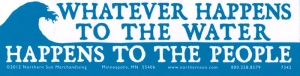 "Whatever Happens to the Water Happens to the People - Bumper Sticker / Decal (11.5"" X 3"")"