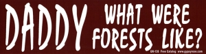 """Daddy, What Were Forests Like? - Bumper Sticker / Decal (11.5"""" X 3"""")"""