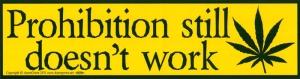 "Prohibition Still Doesn't Work - Bumper Sticker / Decal (11.5"" X 3"")"