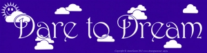 "Dare to Dream - Bumper Sticker / Decal (11.5"" X 3"")"
