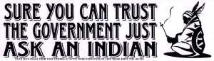 Sure You Can Trust the Government... Just Ask An Indian - Bumper Sticker / Decal