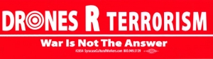 "Drones R Terror - War is Not the Answer - Bumper Sticker / Decal (12"" X 3.25"")"