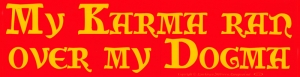 "My Karma Ran Over My Dogma - Bumper Sticker / Decal (11.5"" x 3"")"