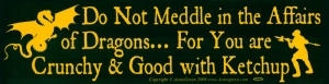 Do Not Meddle in the Affairs of Dragons... For You are Crunchy & Good with Ketch