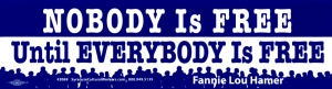 Nobody is Free Until Everybody is Free - Fannie Lou Hammer - Bumper Sticker