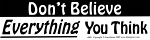 "Don't Believe Everything You Think - Bumper Sticker / Decal (11.5"" X 3"")"