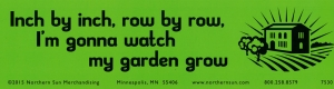 Inch by Inch, Row By Row, I'm Going to Watch my Garden Grow - Bumper Sticker